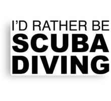 I'D RATHER BE SCUBA DIVING Canvas Print
