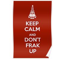 Keep Calm and Don't Frak Up Poster
