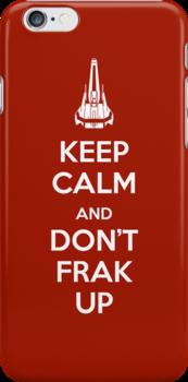 Keep Calm and Don't Frak Up by flyingpantaloon