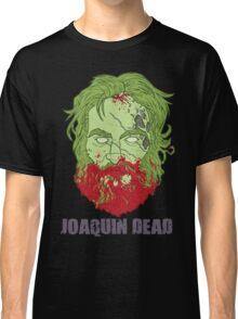 Joaquin Dead Classic T-Shirt