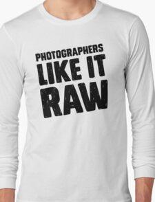 Photographers Like It Raw Long Sleeve T-Shirt