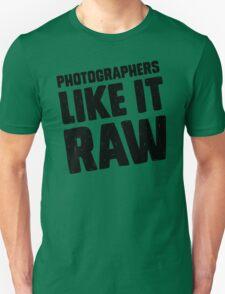 Photographers Like It Raw Unisex T-Shirt