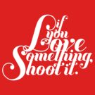 If You Love Something, Shoot It by Amy Grace