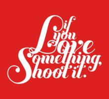 If You Love Something, Shoot It T-Shirt