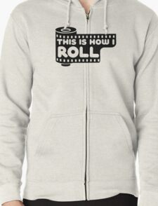 This Is How I Roll Zipped Hoodie