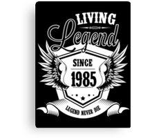 Living Legend Since 1985 Canvas Print