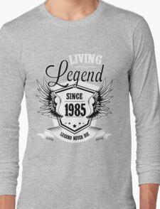 Living Legend Since 1985 Long Sleeve T-Shirt