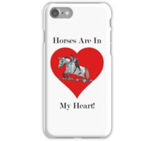 Horses Are In My Heart! iPhone & iPod Case iPhone Case/Skin