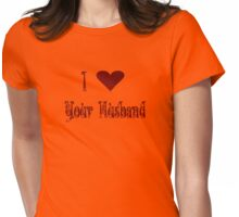 I Love Your Husband Womens Fitted T-Shirt