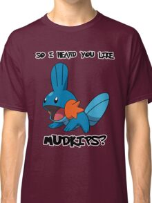 So I heard you like Mudkips? Classic T-Shirt