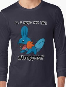 So I heard you like Mudkips? Long Sleeve T-Shirt