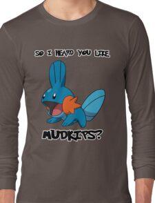 So I heard you like Mudkips? Long Sleeve T-Shirt