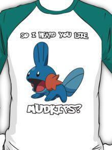 So I heard you like Mudkips? [White Text] T-Shirt