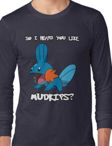 So I heard you like Mudkips? [White Text] Long Sleeve T-Shirt