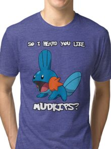 So I heard you like Mudkips? [White Text] Tri-blend T-Shirt