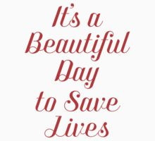 It's a Beautiful Day to Save Lives - Grey's Anatomy by royalbaum