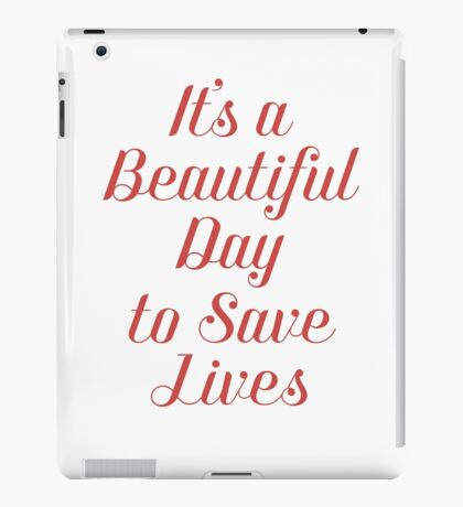It's a Beautiful Day to Save Lives - Grey's Anatomy iPad Case/Skin