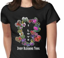 I Love Every Blooming Thing  Womens Fitted T-Shirt