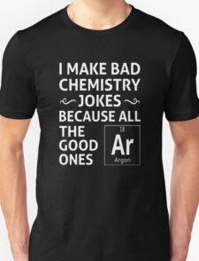 I Make Bad Chemistry Jokes T-Shirt