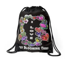 I Love Every Blooming Thing  Drawstring Bag