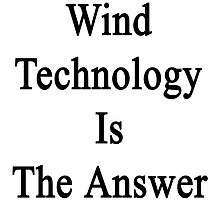 Wind Technology Is The Answer by supernova23