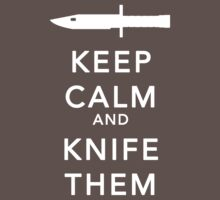 Keep calm and knife them by bleachy