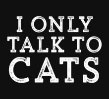 I Only Talk to Cats // Funny Hipster Sarcastic Gift One Piece - Short Sleeve