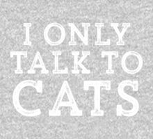 I Only Talk to Cats // Funny Hipster Sarcastic Gift Kids Tee