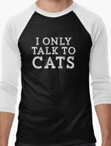 I Only Talk to Cats // Funny Hipster Sarcastic Gift Men's Baseball ¾ T-Shirt