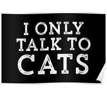 I Only Talk to Cats // Funny Hipster Sarcastic Gift Poster