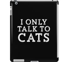 I Only Talk to Cats // Funny Hipster Sarcastic Gift iPad Case/Skin