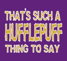That's such a HUFFLEPUFF thing to say by nimbusnought