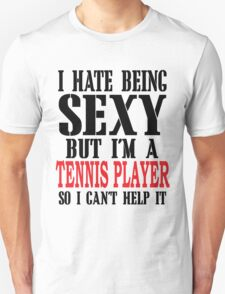 I HATE BEING SEXY BUT I'M A TENNIS PLAYER SO I CAN'T HELP IT T-Shirt