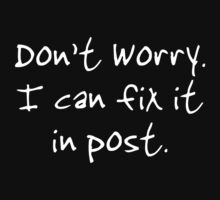 Dont, Worry, I Can Fix It In Post (Dark) by B.J. West