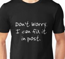 Dont, Worry, I Can Fix It In Post (Dark) Unisex T-Shirt