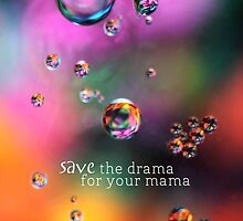 Save the drama for your mama- iphone case by SylviaCook