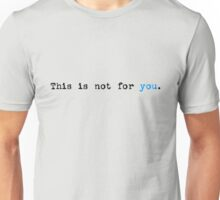 This Is Not For You  (light) Unisex T-Shirt