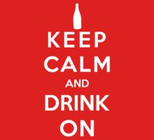Keep Calm And Drink On by Antigoni
