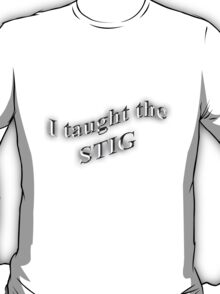 I Taught the STIG in Black T-Shirt