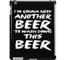 Another Beer to Wash Down This Beer iPad Case/Skin