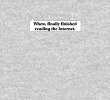 Whew, finally finished reading the Internet. Long Sleeve T-Shirt