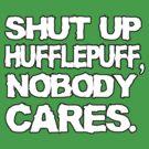 Shut up Hufflepuff, nobody cares by nimbusnought