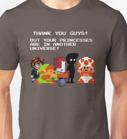 Sorry Guys. Your princesses are in another Universe. Unisex T-Shirt
