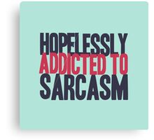 Hopelessly Addicted to Sarcasm Canvas Print