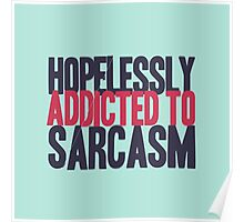 Hopelessly Addicted to Sarcasm Poster