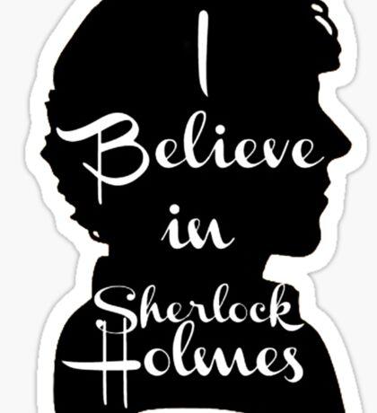 i believe in sherlock holmes 1 Sticker