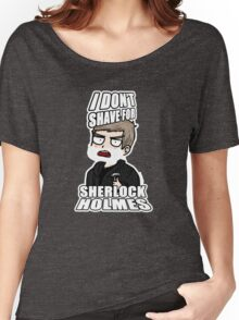 i don't shave for sherlock 1 Women's Relaxed Fit T-Shirt