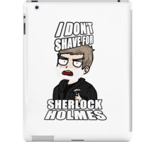 i don't shave for sherlock 1 iPad Case/Skin
