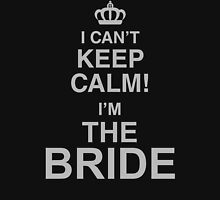 I Can't Keep Calm! I'm The Bride Womens Fitted T-Shirt