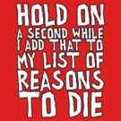My list of reasons to die by nimbusnought